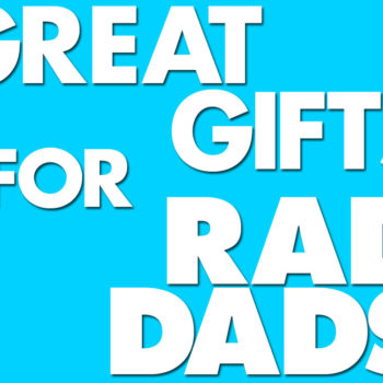 Five Great Father's Day Gifts For Rad Dads