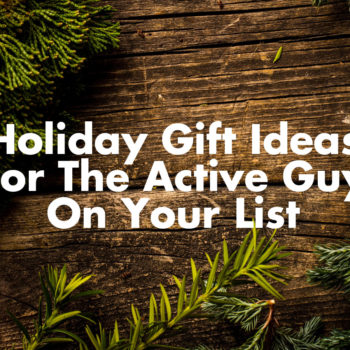 Holiday Gift Ideas For The Active Guy On Your List